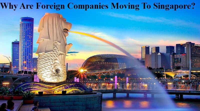 Why Are Foreign Companies Moving To Singapore?