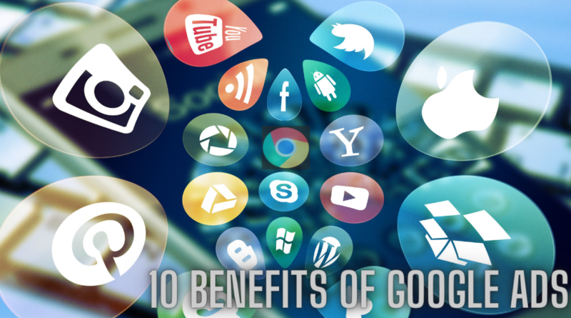 10 Benefits Of Google Ads To Grow Your Business