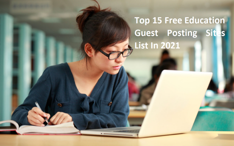 Top 15 Free Education Guest Posting Sites List In 2021
