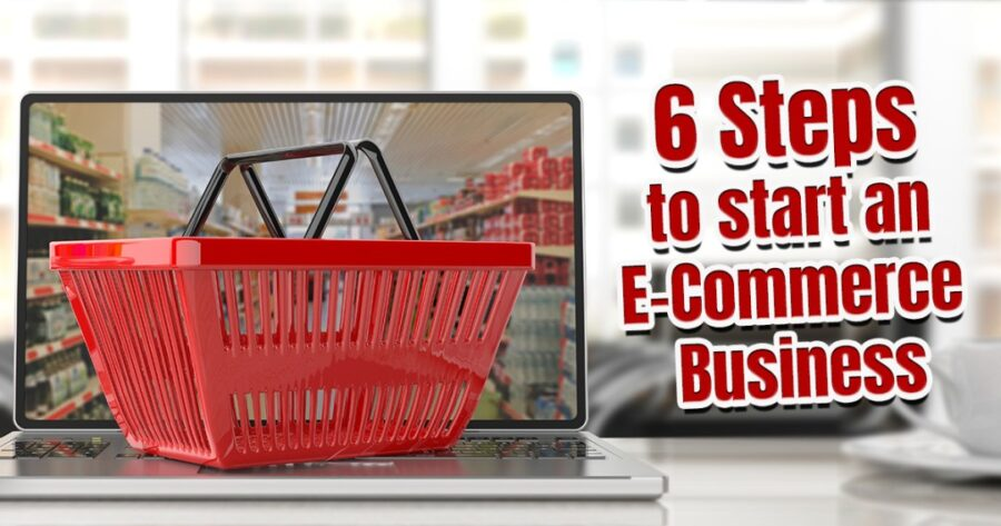 6-Step Guide to Start an Ecommerce Business