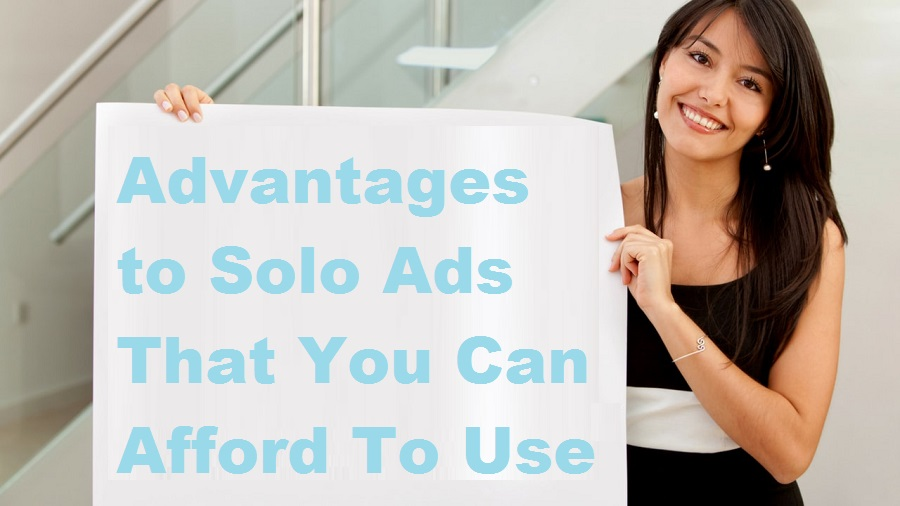 Advantages to Solo Ads That You Can Afford To Use